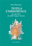 Copertina dell'audiolibro Totila l'Immortale: Il re dei Goti che sfidò l'impero romano