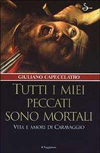 Copertina dell'audiolibro Tutti i miei peccati sono mortali: Vita e amori di Caravaggio