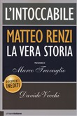 Copertina L'intoccabile: Matteo Renzi, la vera storia