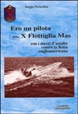 Copertina dell'audiolibro Ero un pilota della X Flottiglia Mas con i mezzi d'assalto contro la flotta angloamericana