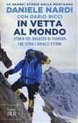 Copertina In vetta al mondo: storia del ragazzo di pianura che sfida i ghiacci eterni