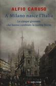 Copertina dell'audiolibro A Milano nasce l'Italia: le cinque giornate che hanno cambiato la nostra storia di CARUSO, Alfio