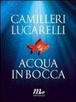 Copertina dell'audiolibro Acqua in bocca di CAMILLERI, A.  - LUCARELLI, C.