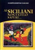 Copertina dell'audiolibro Ai Siciliani non fatelo sapere di SCIORTINO GIULIANO, Giuseppe
