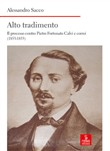 Copertina dell'audiolibro Alto tradimento: il processo contro Pietro Fortunato Calvi e correi (1853-1855) di SACCO, Alessandro