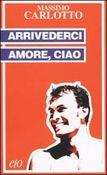 Copertina dell'audiolibro Arrivederci amore, ciao di CARLOTTO, Massimo