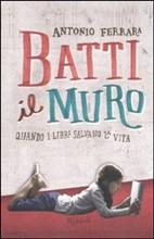 Copertina dell'audiolibro Batti il muro: quando i libri salvano la vita di FERRARA, Antonio