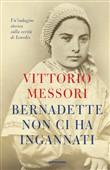 Copertina dell'audiolibro Bernadette non ci ha ingannati di MESSORI, Vittorio