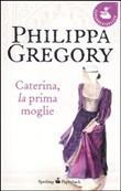 Copertina dell'audiolibro Caterina, la prima moglie di GREGORY, Philippa
