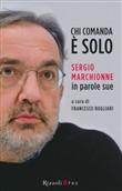 Copertina dell'audiolibro Chi comanda è solo: Sergio Marchionne in parole sue di BOGLIARI, Francesco (a cura di)