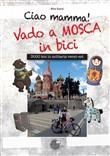 Copertina dell'audiolibro Ciao mamma! Vado a Mosca in bici di SOZZI, Rita
