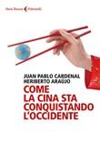 Copertina dell'audiolibro Come la Cina sta conquistando l'Occidente di CARDENAL, Juan Pablo - ARAUJO, Heriberto