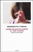 Copertina dell'audiolibro Come mi batte forte il tuo cuore di TOBAGI, Benedetta