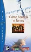 Copertina dell'audiolibro Come tenersi in forma di PELLAI, Alberto - PELLAI, Paola