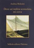 Copertina dell'audiolibro Dove un'ombra sconsolata mi cerca di MOLESINI, Andrea
