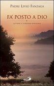 Copertina dell'audiolibro Fà posto a Dio di FANZAGA, Padre Livio