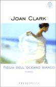 Copertina dell'audiolibro Figlia dell'oceano bianco di CLARK, Joan