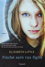 Copertina dell'audiolibro Finchè sarò tua figlia di LITTLE, Elizabeth