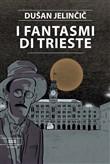 Copertina dell'audiolibro I fantasmi di Trieste di JELINCIC, Dusan