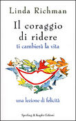 Copertina dell'audiolibro Il coraggio di ridere ti cambierà la vita di RICHMAN, Linda (Trad. Silvia Accardi)