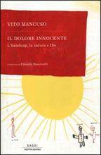Copertina dell'audiolibro Il dolore innocente : l'handicap, la natura e Dio