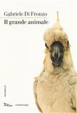 Copertina dell'audiolibro Il grande animale di DI FRONZO, Gabriele