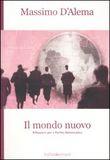 Copertina dell'audiolibro Il mondo nuovo: Riflessioni per il partito democratico di D'ALEMA, Massimo