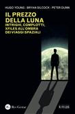 Copertina dell'audiolibro Il prezzo della luna. Intrighi, complotti, xfiles all'ombra dei viaggi spaziali di YOUNG, H. - SILCOCK, B. - DUNN, P.