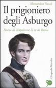 Copertina dell'audiolibro Il prigioniero degli Asburgo: Storia di Napoleone II re di Roma di NECCI, Alessandra