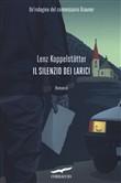 Copertina dell'audiolibro Il silenzio dei larici – Vol. 2 di KOPPELSTÄTTER, Lenz (Trad. Mara Ronchetti)