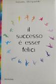 Copertina dell'audiolibro Il successo è esser felici di SHINYASHIKI, Roberto (Trad. Simone Ungarelli)