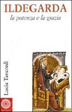 Copertina dell'audiolibro Ildegarda la potenza e la grazia di TANCREDI, Lucia