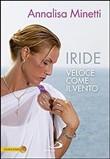 Copertina dell'audiolibro Iride veloce come il vento di MINETTI, Annalisa