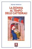 Copertina dell'audiolibro La donna al tempo delle cattedrali – Civiltà e cultura femminile nel medioevo di PERNOUD, Regine