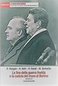 Copertina dell'audiolibro La fine della guerra fredda e la caduta del muro di Berlino di REAGAN, R. - KOHL, H. - HAVEL, V.