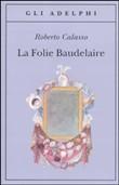 Copertina dell'audiolibro La Folie Baudelaire di CALASSO, Roberto