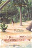 Copertina dell'audiolibro La grammatica è una canzone dolce di ORSENNA, Erik