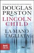 Copertina dell'audiolibro La mano tagliata di PRESTON, Douglas - CHILD, Lincoln