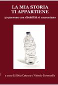 Copertina dell'audiolibro La mia storia ti appartiene: 50 persone con disabilità si raccontano di CUTRERA, Silvia e PAVONCELLO, Vittorio (a cura di)