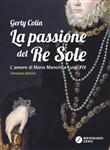 Copertina dell'audiolibro La passione del Re Sole – l'amore di Maria Mancini e Luigi XIV di COLIN, Gerty