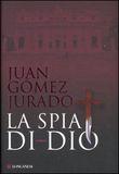 Copertina dell'audiolibro La spia di Dio di GOMEZ-JURADO, Juan