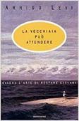 Copertina dell'audiolibro La vecchiaia può attendere, ovvero l'arte di restare giovani di LEVI, Arrigo