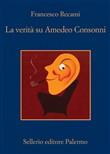 Copertina dell'audiolibro La verità su Amedeo Consonni di RECAMI, Francesco