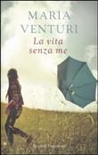 Copertina dell'audiolibro La vita senza me di VENTURI, Maria