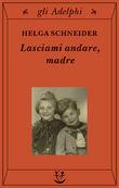 Copertina dell'audiolibro Lasciami andare, madre di SCHNEIDER, Helga