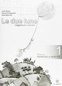 Copertina dell'audiolibro Le due lune – Prove di ingresso e verifica 1 di BOSIO, Ivana - SCHIAPPARELLI, Elena