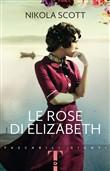 Copertina dell'audiolibro Le rose di Elizabeth di SCOTT, Nikola (Traduzione di Tania Spagnoli)