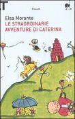 Copertina dell'audiolibro Le straordinarie avventure di Caterina di MORANTE, Elsa