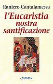 Copertina dell'audiolibro L'Eucaristia nostra santificazione di CANTALAMESSA, Raniero