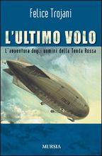 Copertina dell'audiolibro L'ultimo volo: l'avventura degli uomini della Tenda Rossa di TROJANI, Felice